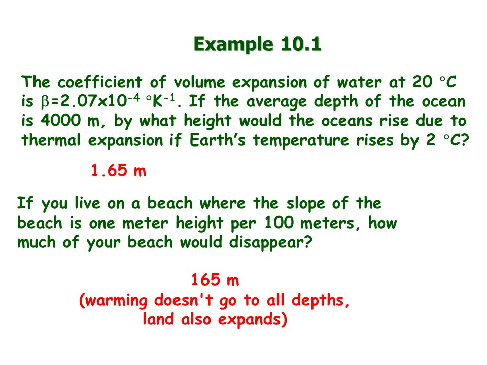 Example 10.1 The coefficient of volume expansion of water at 20 C is =2.07x10 -4 K -1.