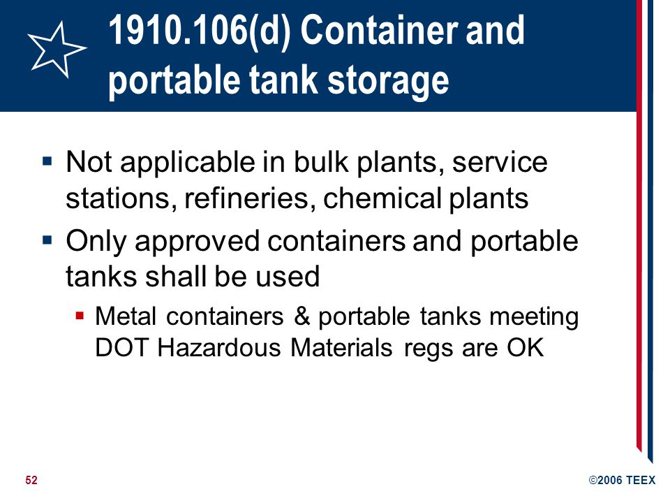 52©2006 TEEX 1910.106(d) Container and portable tank storage Not applicable in bulk plants, service stations, refineries, chemical plants Only approve