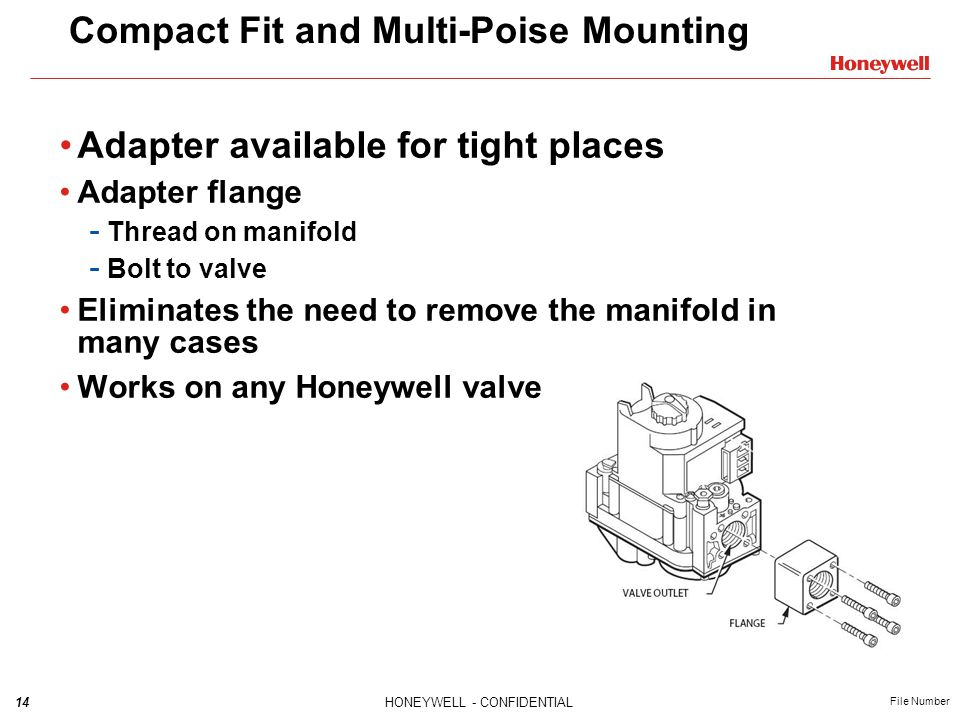 14HONEYWELL - CONFIDENTIAL File Number Compact Fit and Multi-Poise Mounting Adapter available for tight places Adapter flange - Thread on manifold - B