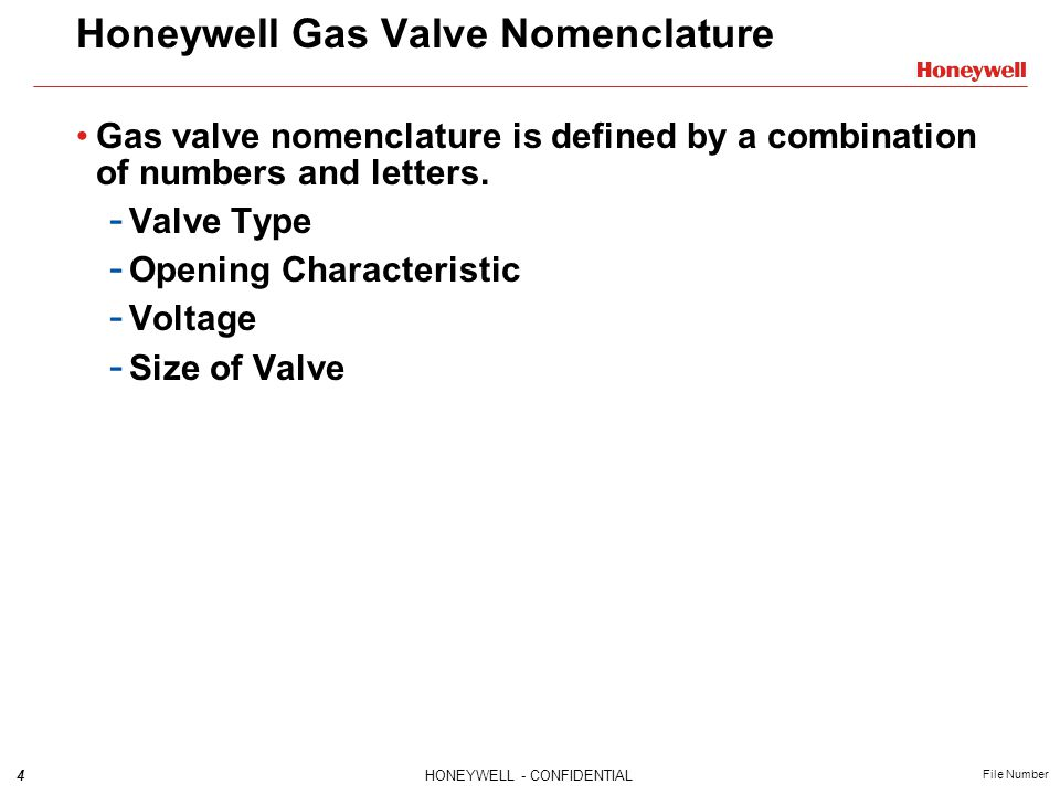 4HONEYWELL - CONFIDENTIAL File Number Honeywell Gas Valve Nomenclature Gas valve nomenclature is defined by a combination of numbers and letters. - Va