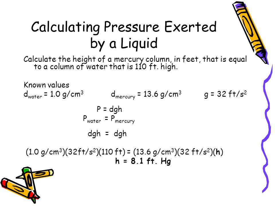 Calculating Pressure Exerted by a Liquid Calculate the height of a mercury column, in feet, that is equal to a column of water that is 110 ft.