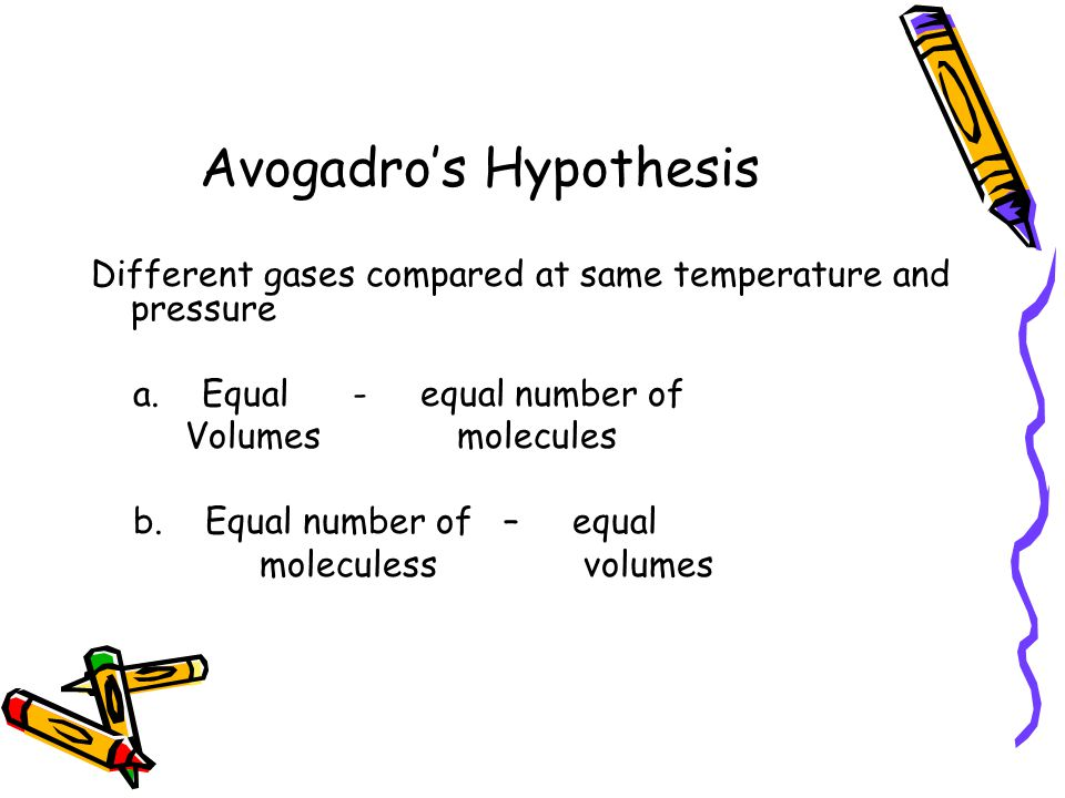 Avogadros Hypothesis Different gases compared at same temperature and pressure a.