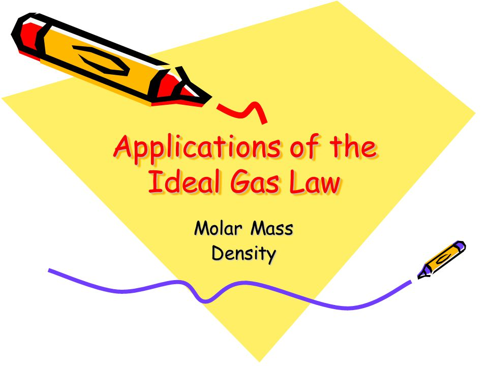 Applications of the Ideal Gas Law Molar Mass Density