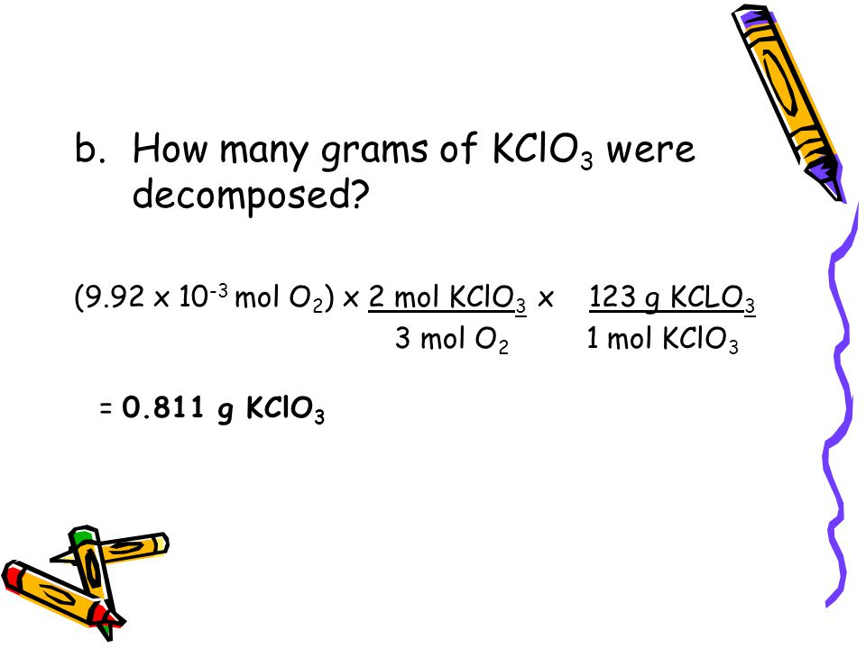 b.How many grams of KClO 3 were decomposed.