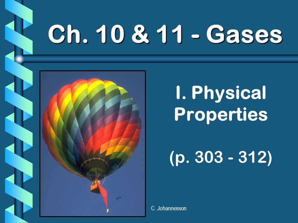 C. Johannesson I. Physical Properties (p. 303 - 312) Ch. 10 & 11 - Gases