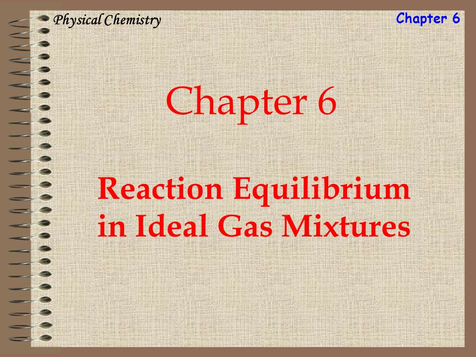 Chapter 6 Reaction Equilibrium in Ideal Gas Mixtures Physical Chemistry Chapter 6