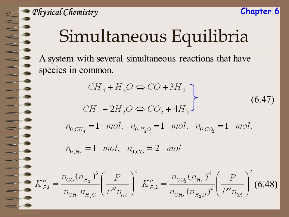 Simultaneous Equilibria A system with several simultaneous reactions that have species in common. (6.47) (6.48) Physical Chemistry Chapter 6