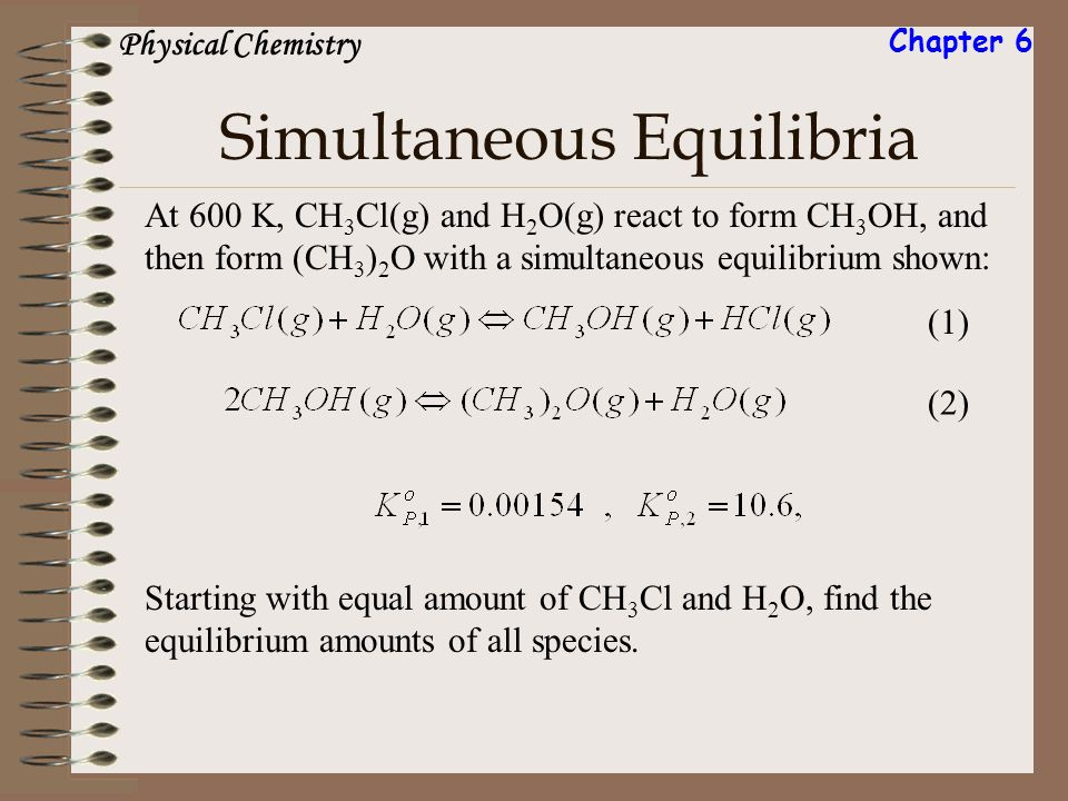 Simultaneous Equilibria At 600 K, CH 3 Cl(g) and H 2 O(g) react to form CH 3 OH, and then form (CH 3 ) 2 O with a simultaneous equilibrium shown: (1)