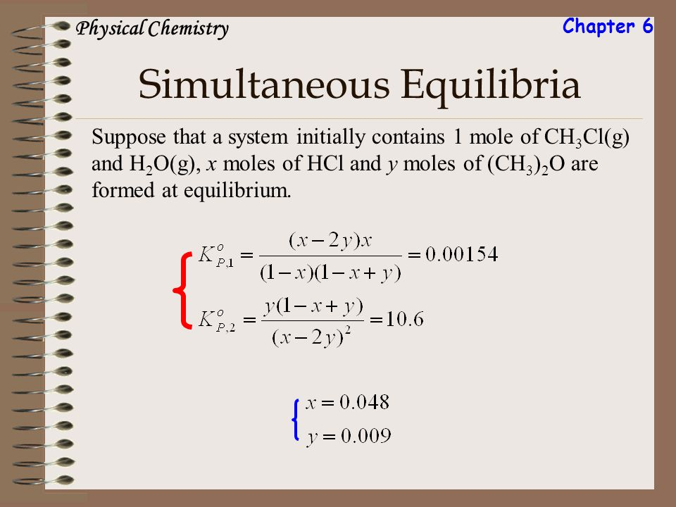 Simultaneous Equilibria Suppose that a system initially contains 1 mole of CH 3 Cl(g) and H 2 O(g), x moles of HCl and y moles of (CH 3 ) 2 O are form