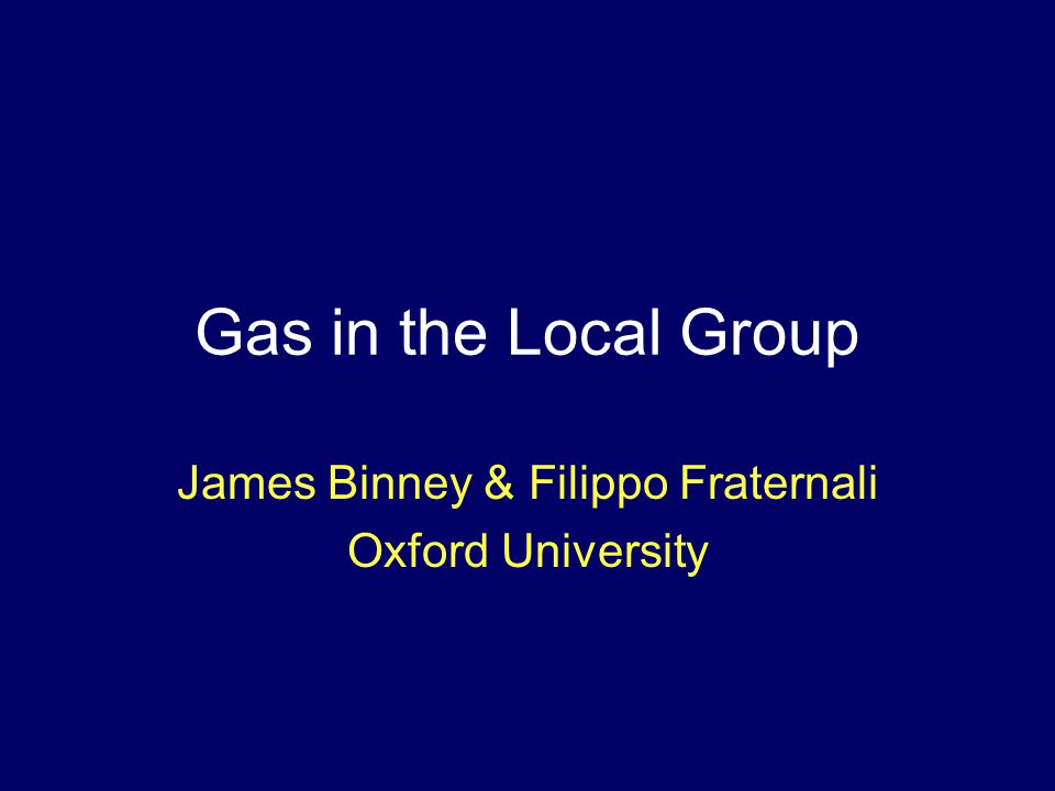 Gas in the Local Group James Binney & Filippo Fraternali Oxford University