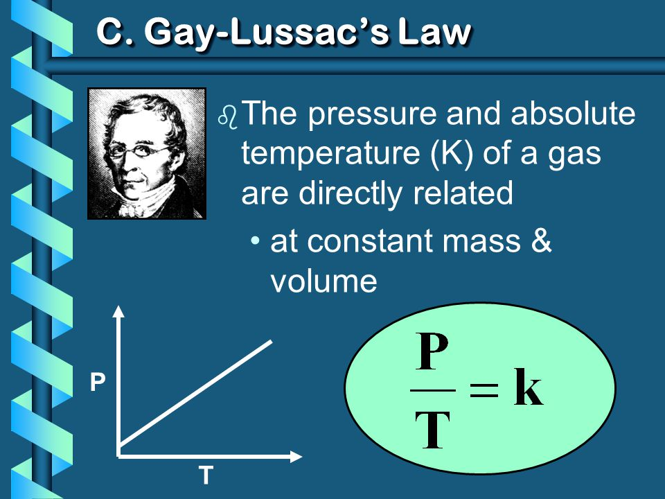 P T b The pressure and absolute temperature (K) of a gas are directly related at constant mass & volume