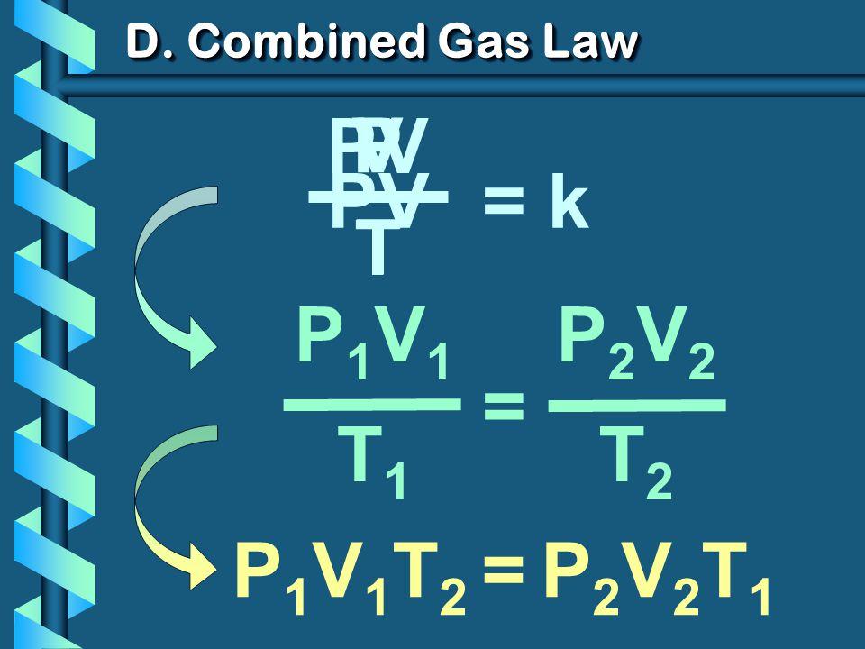= kPV PTPT VTVT T D. Combined Gas Law P1V1T1P1V1T1 = P2V2T2P2V2T2 P 1 V 1 T 2 = P 2 V 2 T 1