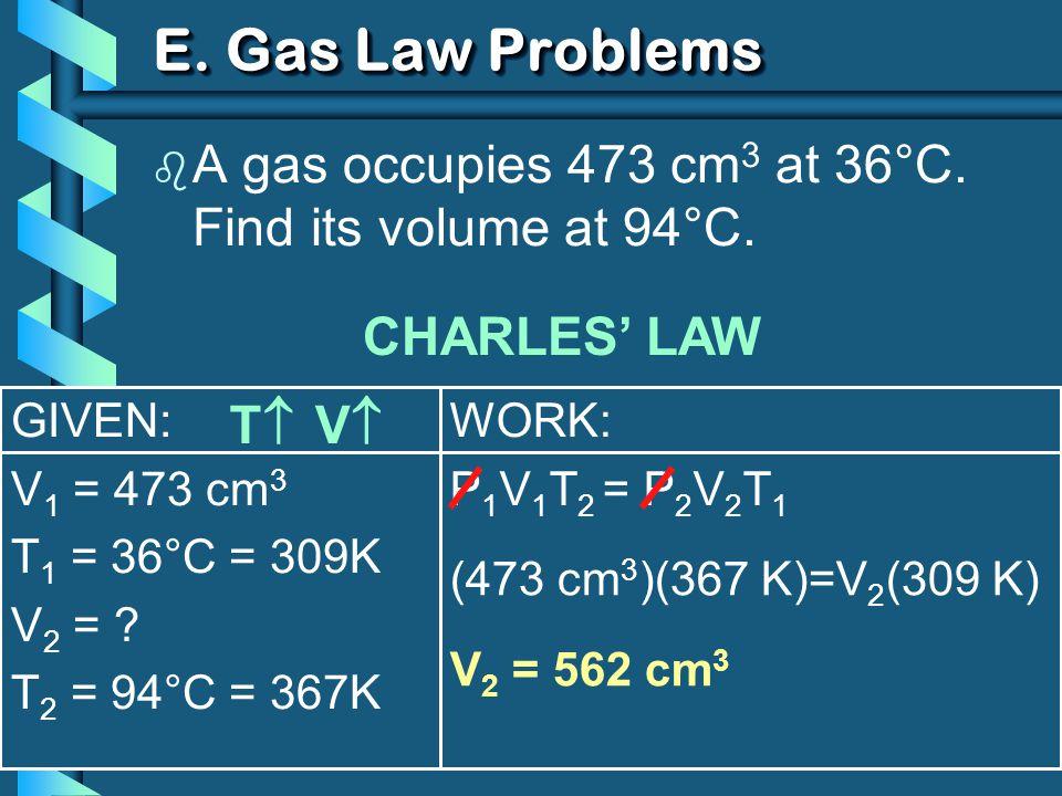GIVEN: V 1 = 473 cm 3 T 1 = 36°C = 309K V 2 = .