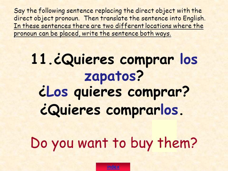 11.¿Quieres comprar los zapatos? ¿Los quieres comprar? ¿Quieres comprarlos. Do you want to buy them? Say the following sentence replacing the direct o