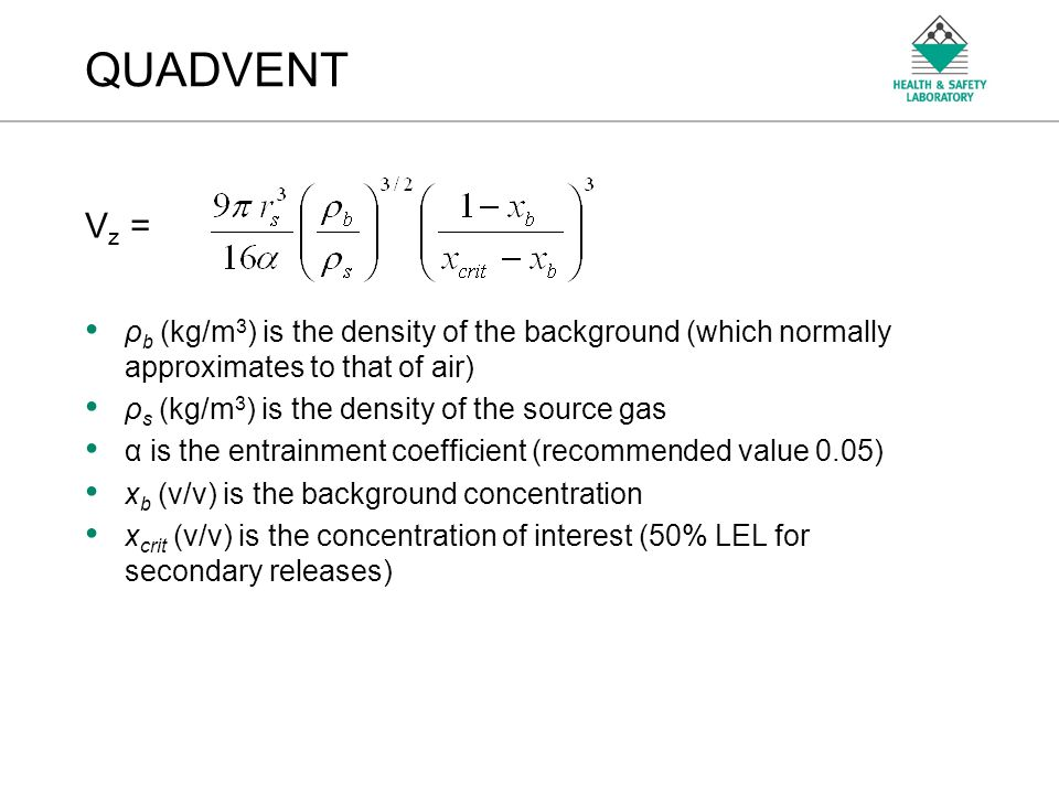 An Agency of the Health and Safety Executive QUADVENT V z = ρ b (kg/m 3 ) is the density of the background (which normally approximates to that of air
