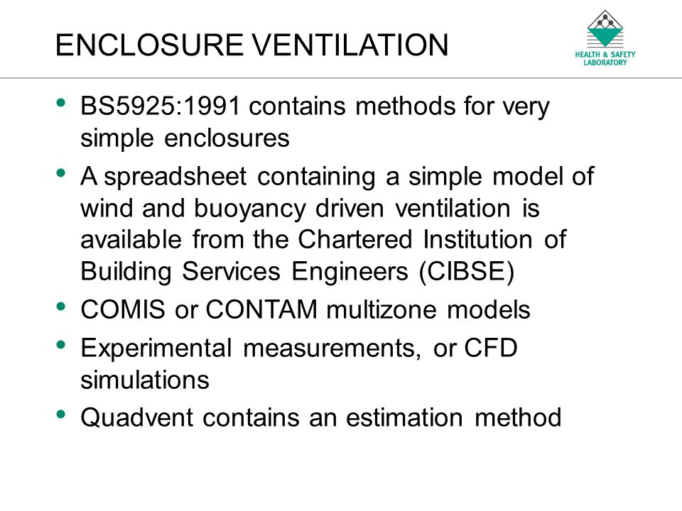 An Agency of the Health and Safety Executive ENCLOSURE VENTILATION BS5925:1991 contains methods for very simple enclosures A spreadsheet containing a