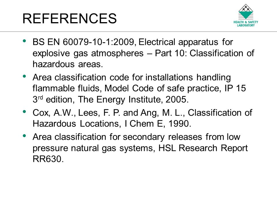 An Agency of the Health and Safety Executive REFERENCES BS EN 60079-10-1:2009, Electrical apparatus for explosive gas atmospheres – Part 10: Classific