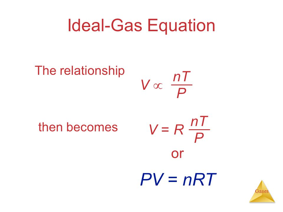 Gases Ideal-Gas Equation The relationship then becomes nT P V nT P V = R or PV = nRT