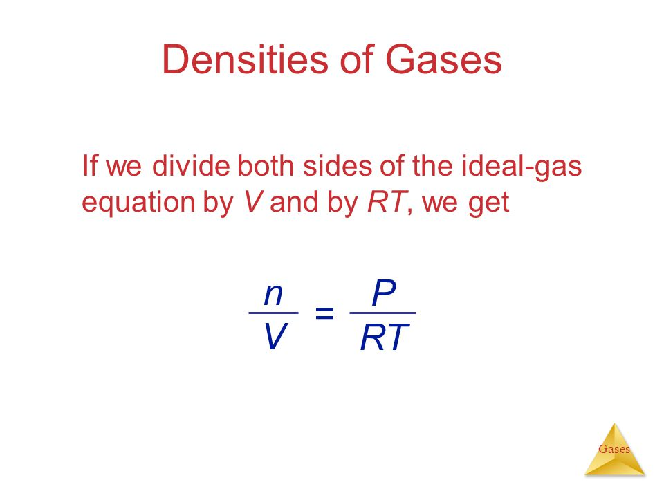 Gases Densities of Gases If we divide both sides of the ideal-gas equation by V and by RT, we get nVnV P RT =