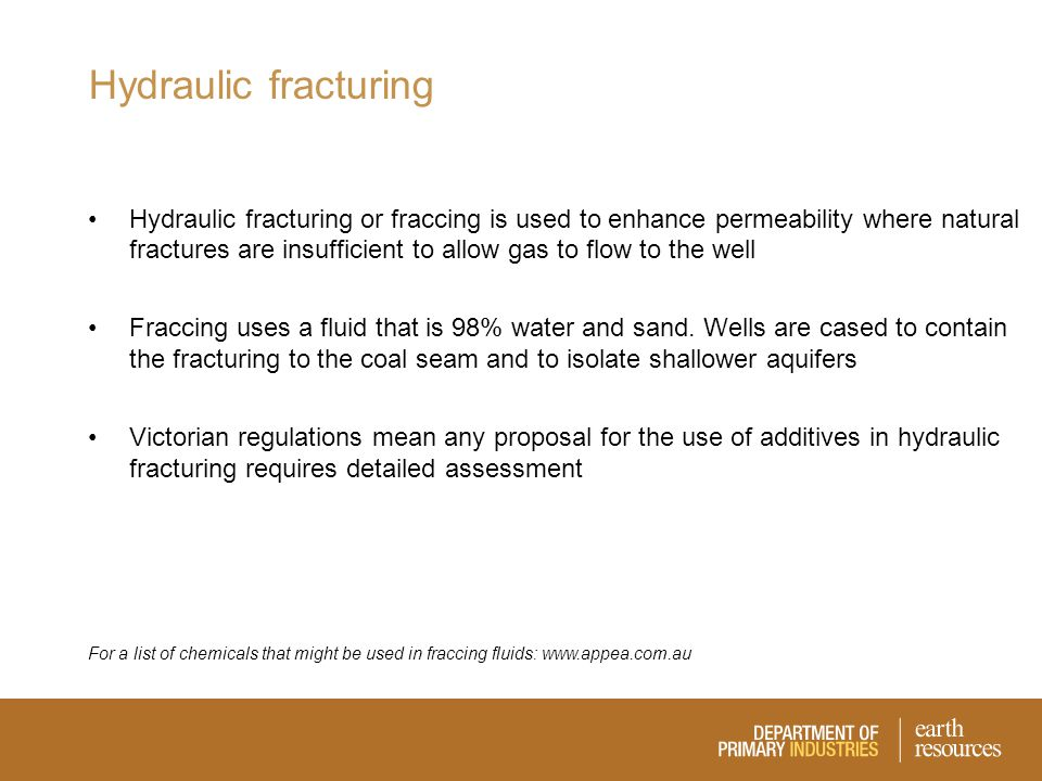 Hydraulic fracturing Hydraulic fracturing or fraccing is used to enhance permeability where natural fractures are insufficient to allow gas to flow to the well Fraccing uses a fluid that is 98% water and sand.