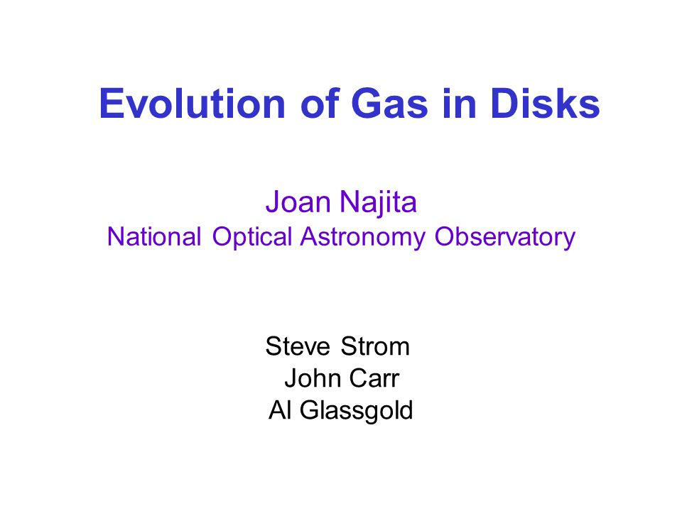 Evolution of Gas in Disks: Outline Why do we care.