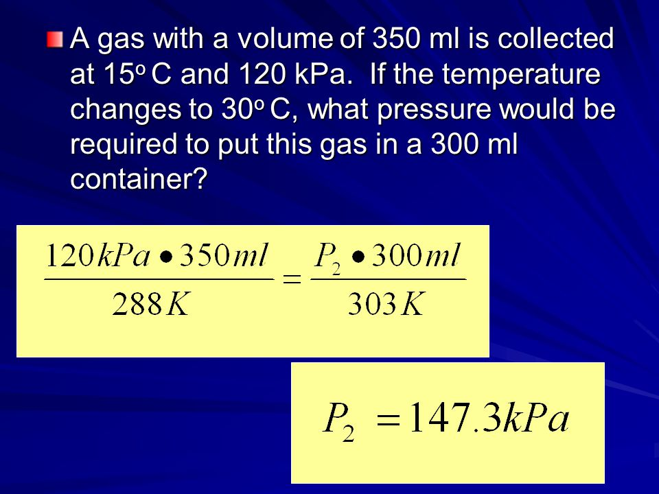 A gas with a volume of 350 ml is collected at 15 o C and 120 kPa.
