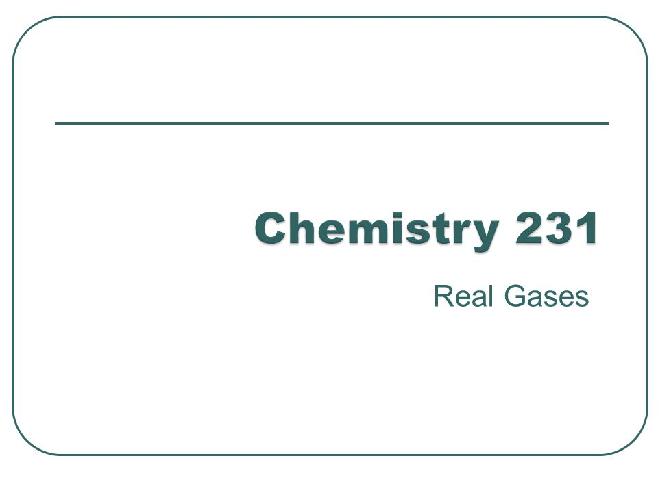 The ideal gas equation of state is not sufficient to describe the P,V, and T behaviour of most real gases.