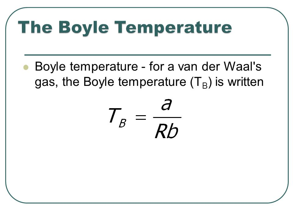 Boyle temperature - for a van der Waal s gas, the Boyle temperature (T B ) is written