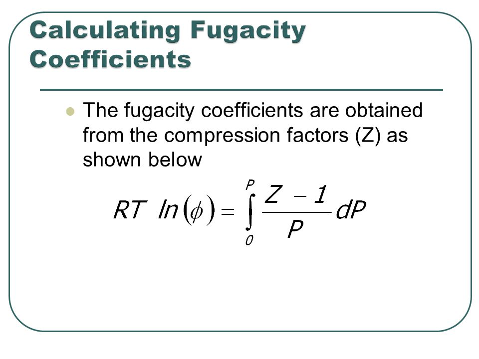 The fugacity coefficients are obtained from the compression factors (Z) as shown below