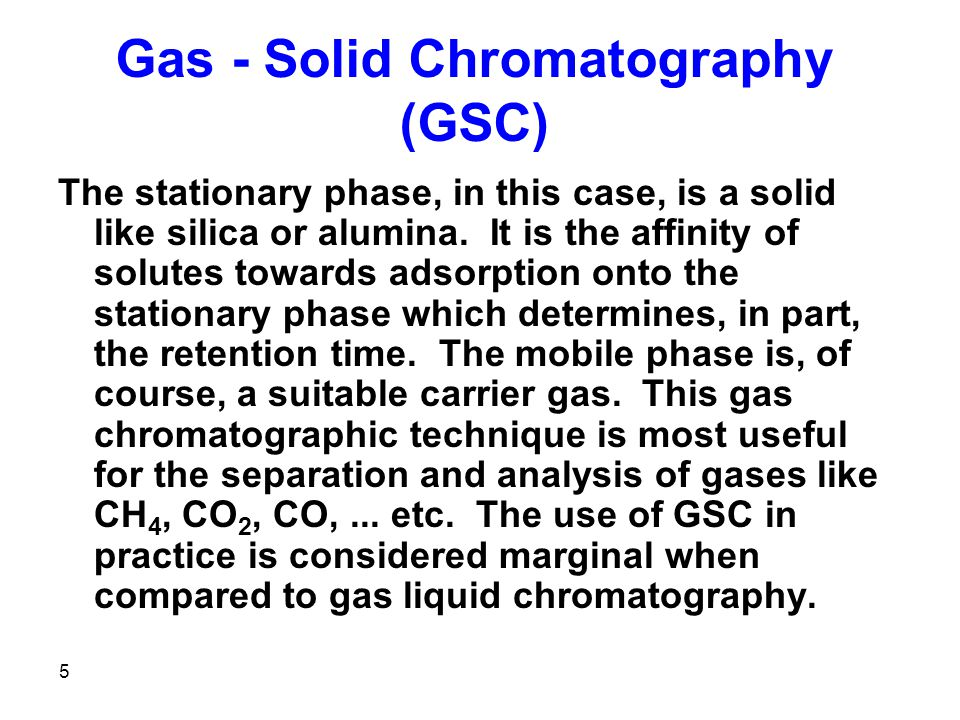 6 Gas - Liquid Chromatography (GLC) The stationary phase is a liquid with very low volatility while the mobile phase is a suitable carrier gas.