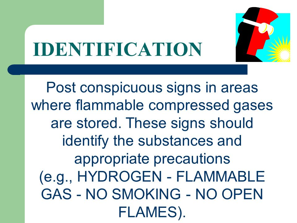 Post conspicuous signs in areas where flammable compressed gases are stored. These signs should identify the substances and appropriate precautions (e
