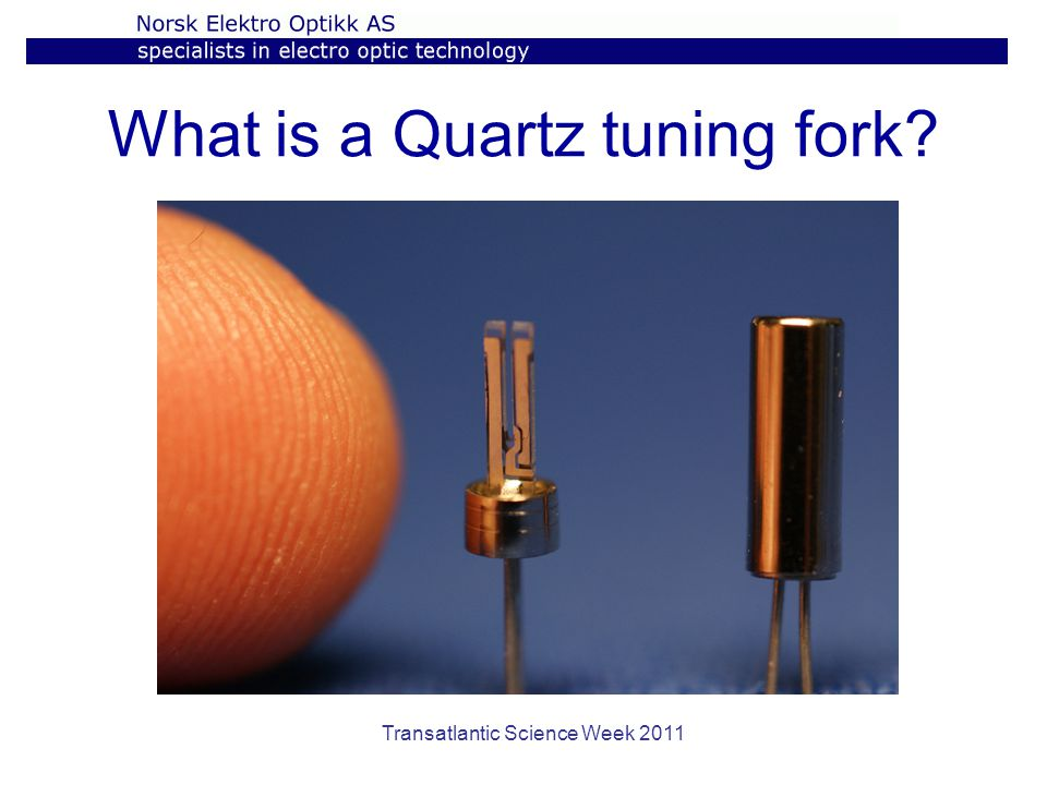 Transatlantic Science Week 2011 What is a Quartz tuning fork?