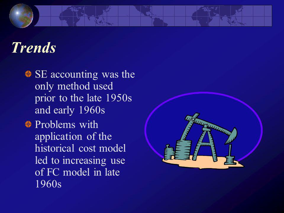 Trends SE accounting was the only method used prior to the late 1950s and early 1960s Problems with application of the historical cost model led to increasing use of FC model in late 1960s