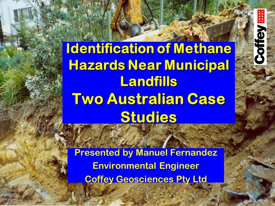 Identification of Methane Hazards Near Municipal Landfills Two Australian Case Studies Presented by Manuel Fernandez Environmental Engineer Coffey Geo