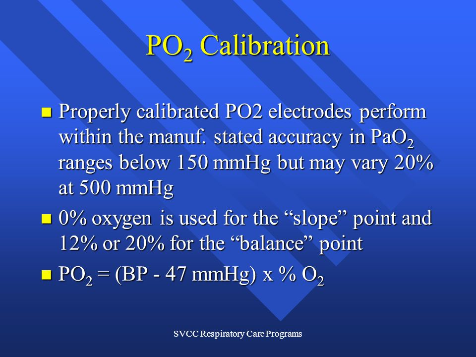 SVCC Respiratory Care Programs PO 2 Calibration Properly calibrated PO2 electrodes perform within the manuf.