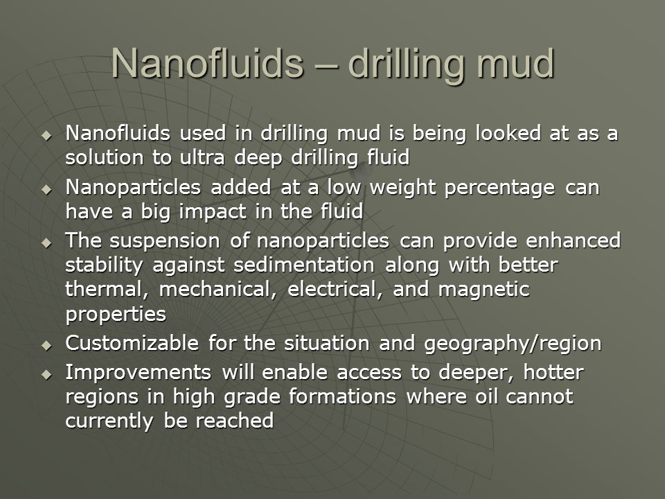 Nanofluids – drilling mud Nanofluids used in drilling mud is being looked at as a solution to ultra deep drilling fluid Nanofluids used in drilling mu