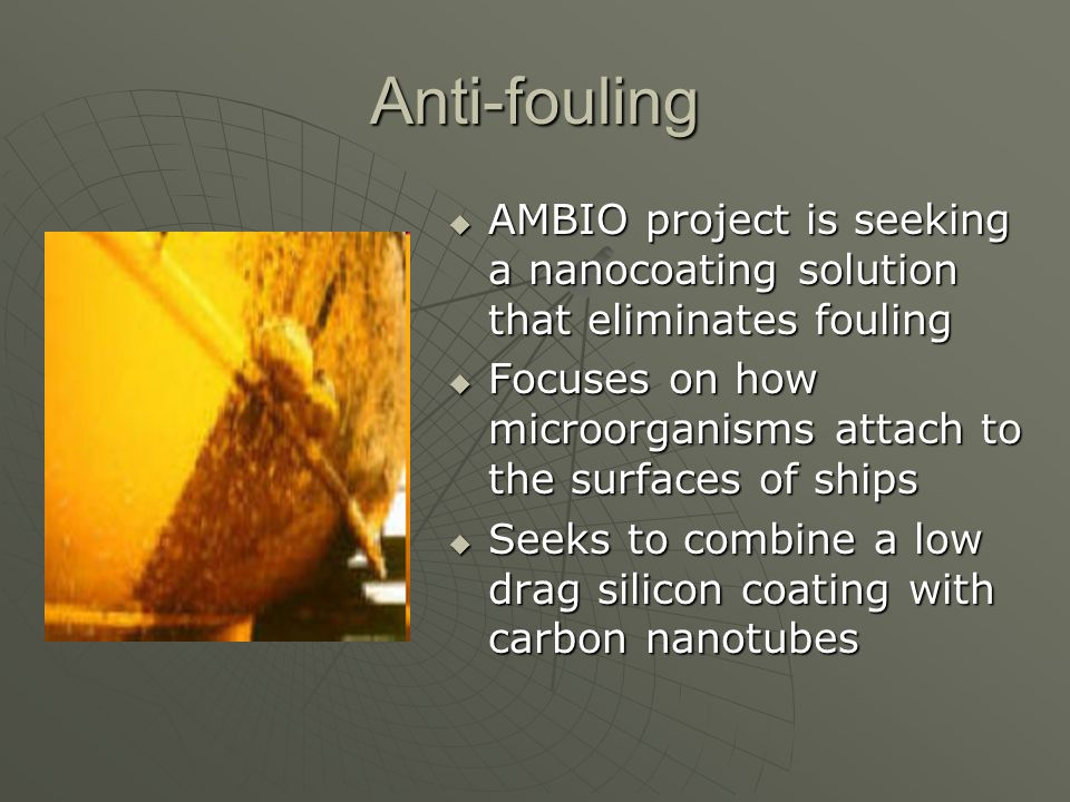 Anti-fouling AMBIO project is seeking a nanocoating solution that eliminates fouling AMBIO project is seeking a nanocoating solution that eliminates f