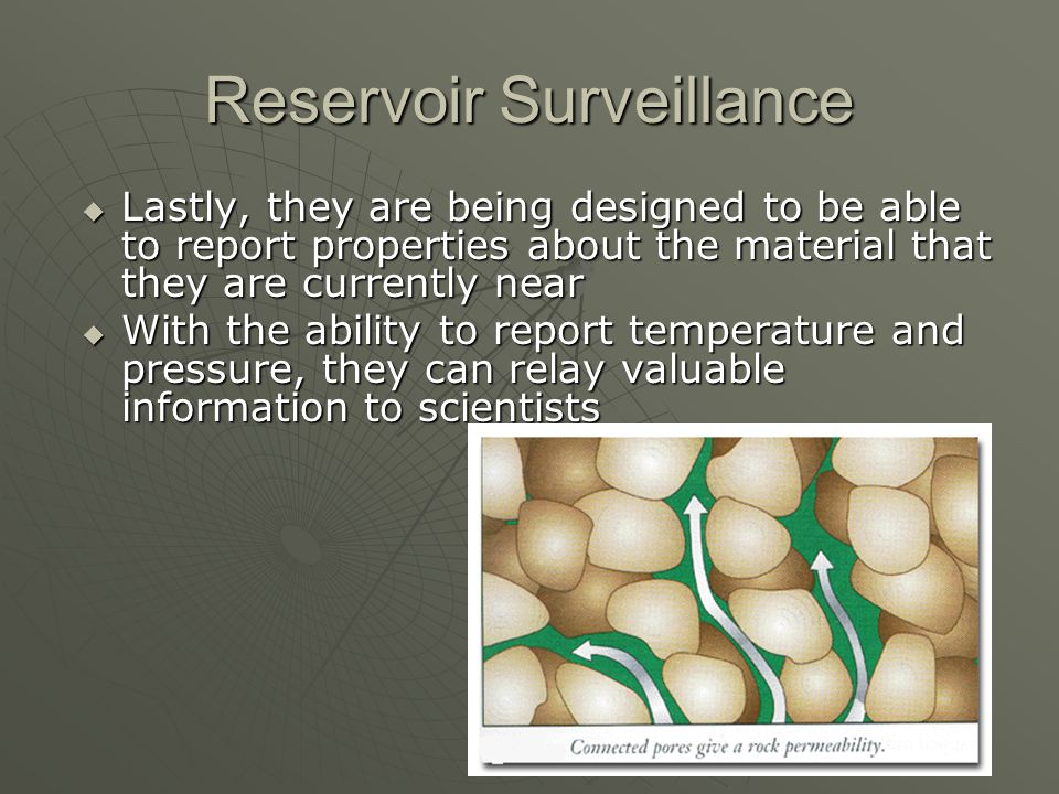 Reservoir Surveillance Lastly, they are being designed to be able to report properties about the material that they are currently near Lastly, they ar