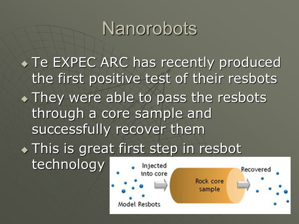 Nanorobots Te EXPEC ARC has recently produced the first positive test of their resbots Te EXPEC ARC has recently produced the first positive test of t