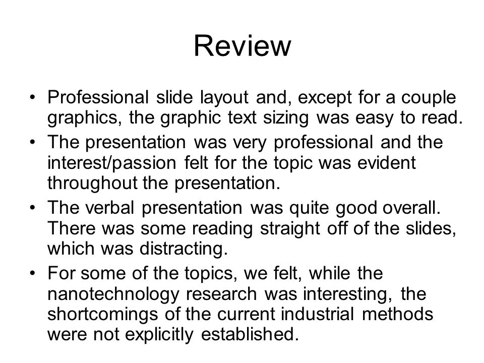 Review Professional slide layout and, except for a couple graphics, the graphic text sizing was easy to read. The presentation was very professional a