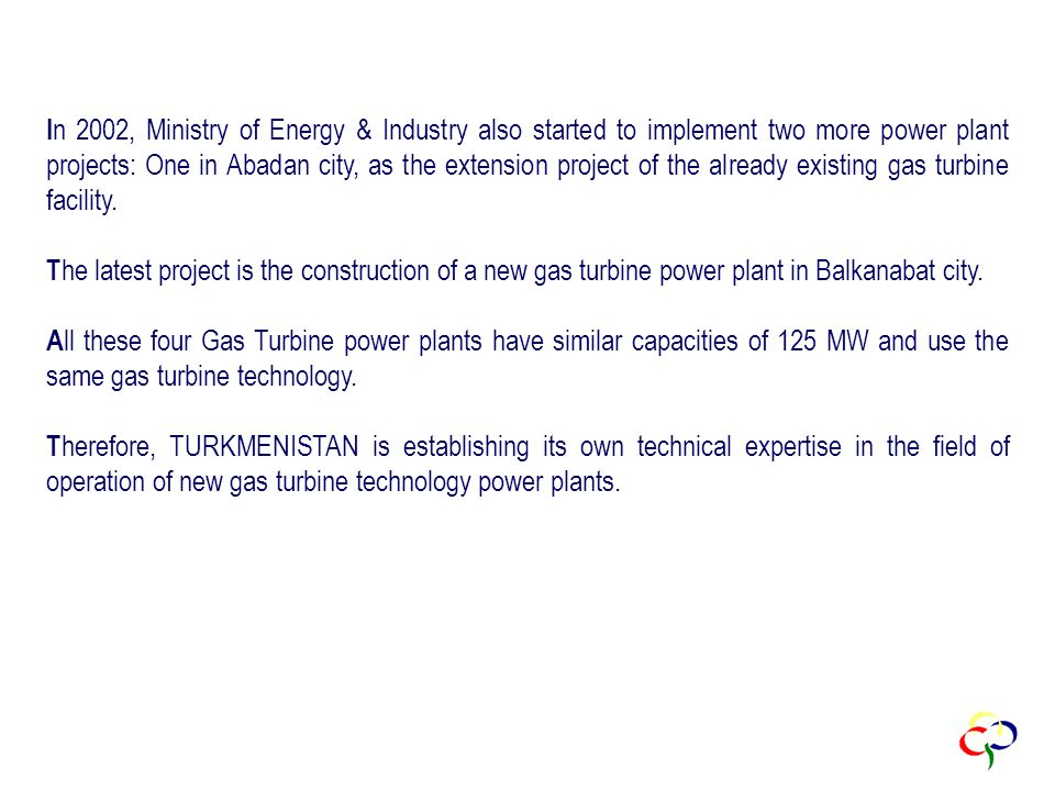 I n 2002, Ministry of Energy & Industry also started to implement two more power plant projects: One in Abadan city, as the extension project of the already existing gas turbine facility.