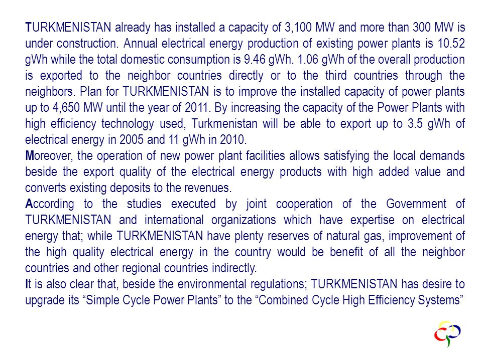 T URKMENISTAN already has installed a capacity of 3,100 MW and more than 300 MW is under construction.