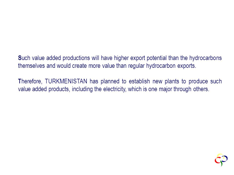 S uch value added productions will have higher export potential than the hydrocarbons themselves and would create more value than regular hydrocarbon exports.
