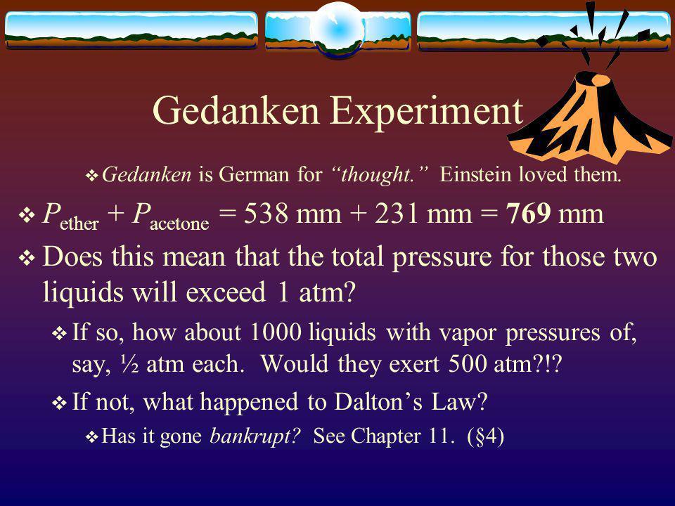 Influence of Vapor Pressure @ 25°C Hg 760 Hg( g ) 2 m Hg 736 H 2 O( g ) 24 mm Hg 701 ethanol( g ) 59 mm Hg 222 ether( g ) 538 mm Acetone 231 mm Methanol 127 mm Propanal 317 mm