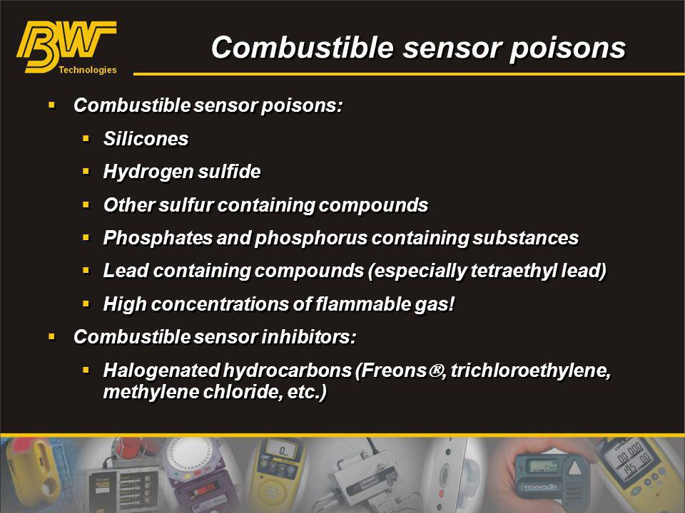 Combustible sensor poisons Combustible sensor poisons: Silicones Hydrogen sulfide Other sulfur containing compounds Phosphates and phosphorus containi