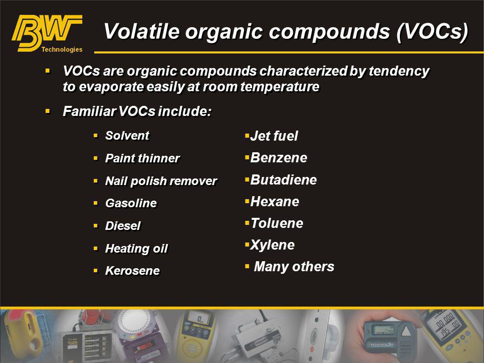 Volatile organic compounds (VOCs) VOCs are organic compounds characterized by tendency to evaporate easily at room temperature Familiar VOCs include:
