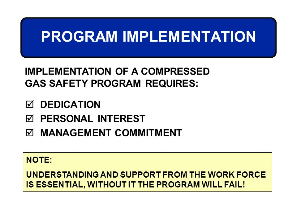 PROGRAM IMPLEMENTATION DEDICATION PERSONAL INTEREST MANAGEMENT COMMITMENT IMPLEMENTATION OF A COMPRESSED GAS SAFETY PROGRAM REQUIRES: NOTE: UNDERSTAND