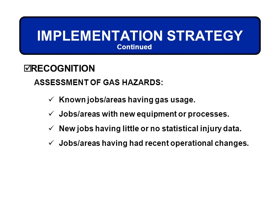 IMPLEMENTATION STRATEGY ASSESSMENT OF GAS HAZARDS: Known jobs/areas having gas usage. Jobs/areas with new equipment or processes. New jobs having litt