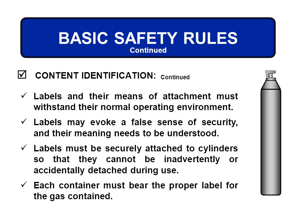 BASIC SAFETY RULES CONTENT IDENTIFICATION: Continued Labels and their means of attachment must withstand their normal operating environment. Labels ma