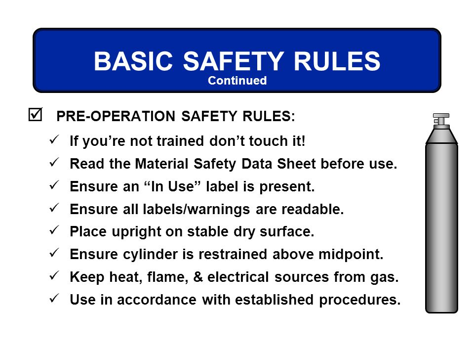 BASIC SAFETY RULES PRE-OPERATION SAFETY RULES: Continued If youre not trained dont touch it! Read the Material Safety Data Sheet before use. Ensure an